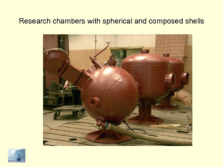 Research chambers with spherical and composed shells