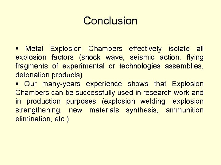 Conclusion § Metal Explosion Chambers effectively isolate all explosion factors (shock wave, seismic action,