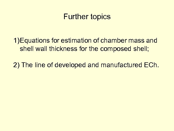 Further topics 1) Equations for estimation of chamber mass and shell wall thickness for