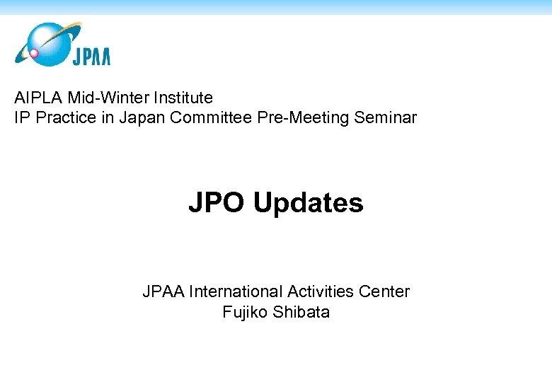AIPLA Mid-Winter Institute IP Practice in Japan Committee Pre-Meeting Seminar JPO Updates JPAA International