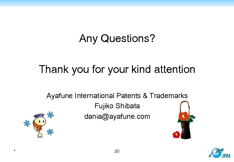 Any Questions? Thank you for your kind attention Ayafune International Patents & Trademarks Fujiko