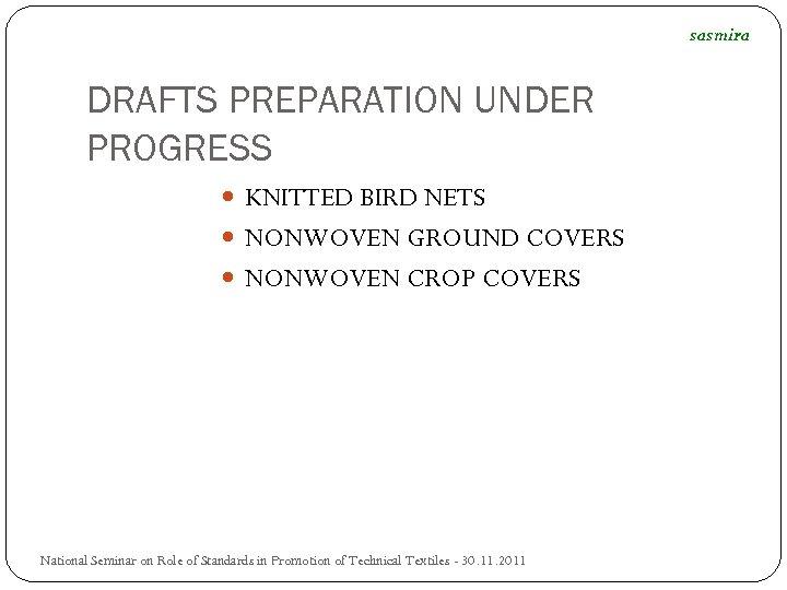 sasmira DRAFTS PREPARATION UNDER PROGRESS KNITTED BIRD NETS NONWOVEN GROUND COVERS NONWOVEN CROP COVERS
