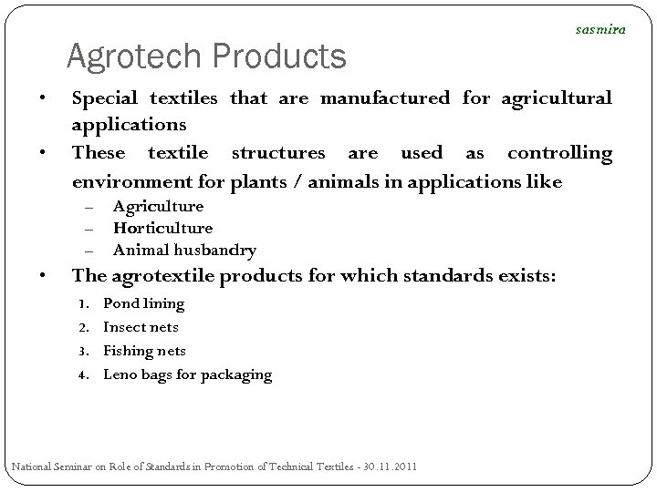Agrotech Products • • Special textiles that are manufactured for agricultural applications These textile