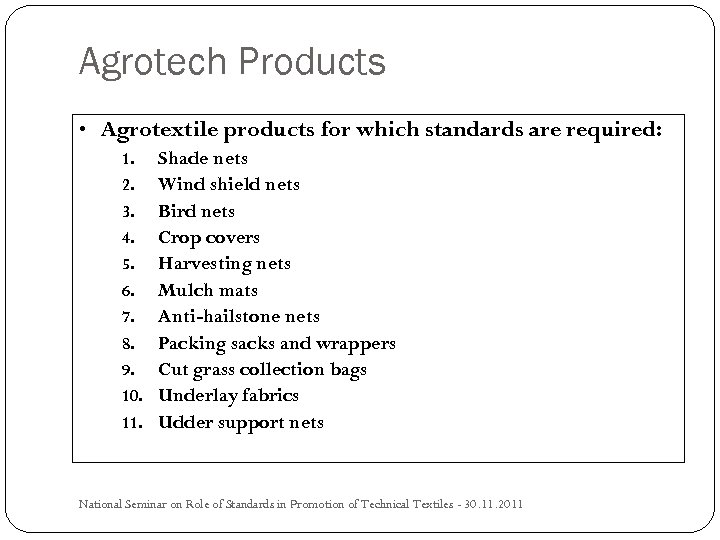 Agrotech Products • Agrotextile products for which standards are required: 1. Shade nets 2.
