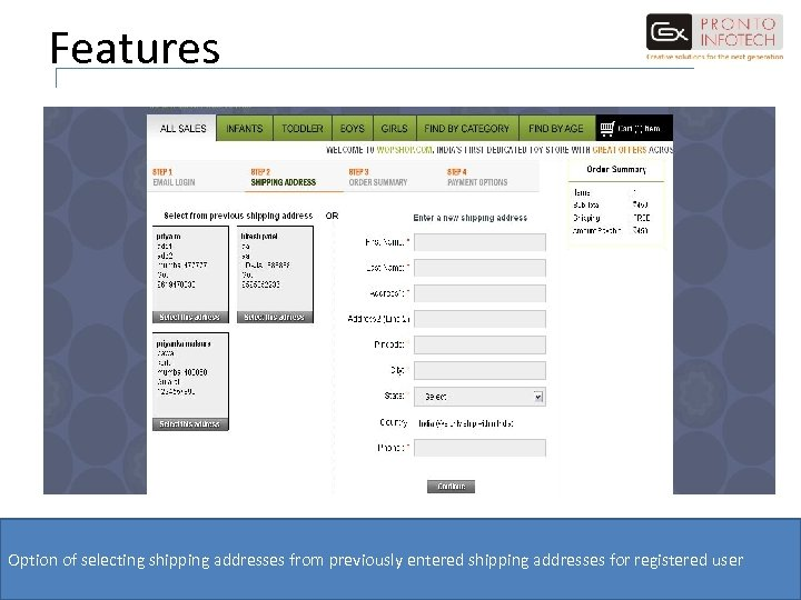 Features Option of selecting shipping addresses from previously entered shipping addresses for registered user