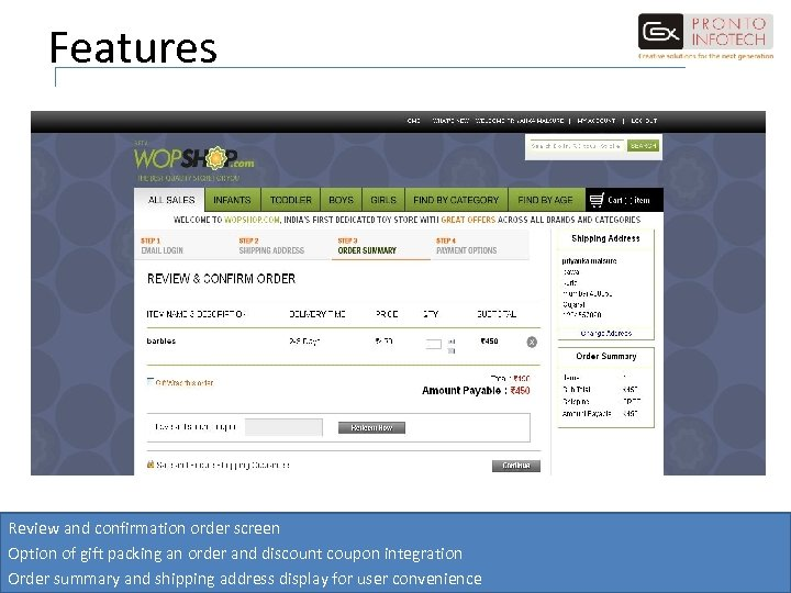 Features Review and confirmation order screen Option of gift packing an order and discount