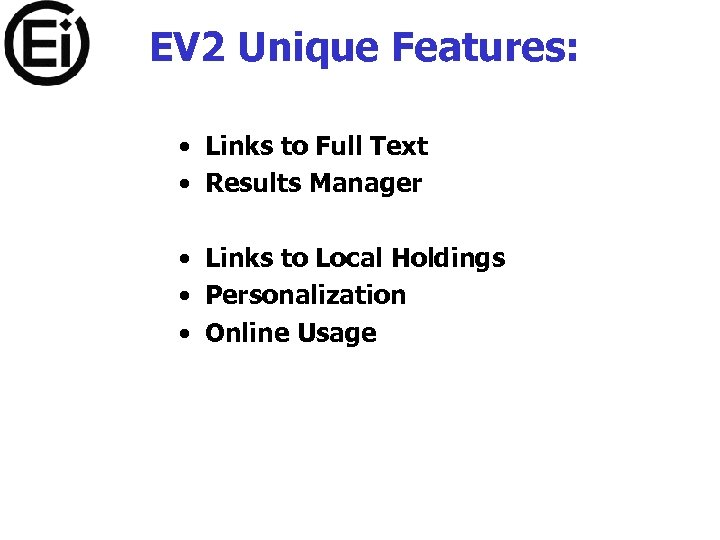 EV 2 Unique Features: • Links to Full Text • Results Manager • Links
