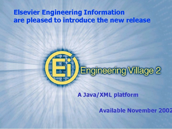 Elsevier Engineering Information are pleased to introduce the new release A Java/XML platform Available