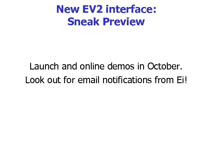 New EV 2 interface: Sneak Preview Launch and online demos in October. Look out