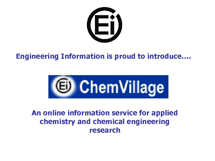 Engineering Information is proud to introduce…. An online information service for applied chemistry and