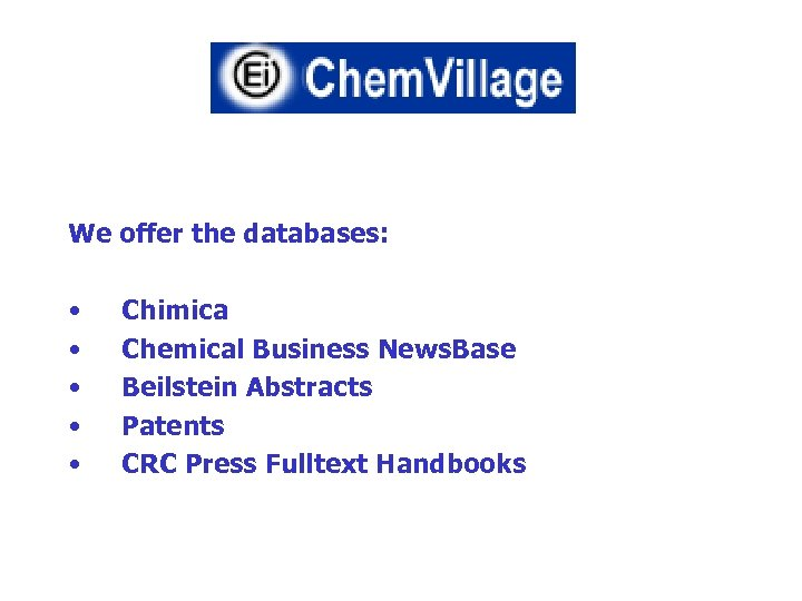 We offer the databases: • • • Chimica Chemical Business News. Base Beilstein Abstracts