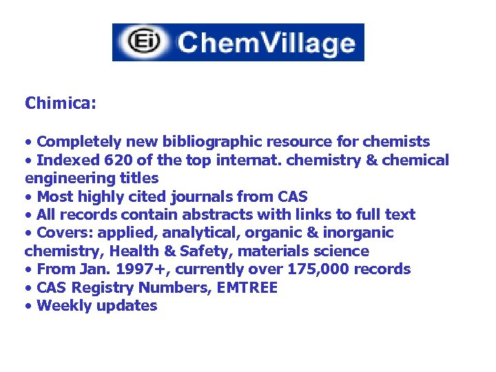 Chimica: • Completely new bibliographic resource for chemists • Indexed 620 of the top