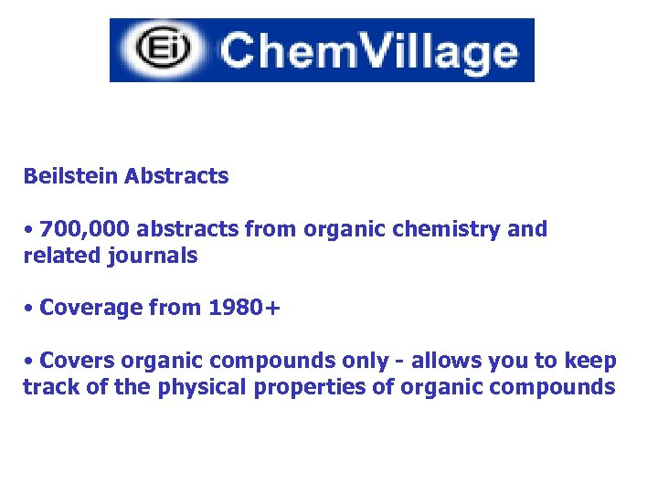 Beilstein Abstracts • 700, 000 abstracts from organic chemistry and related journals • Coverage