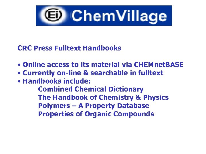 CRC Press Fulltext Handbooks • Online access to its material via CHEMnet. BASE •