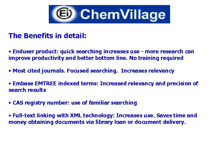 The Benefits in detail: • Enduser product: quick searching increases use - more research