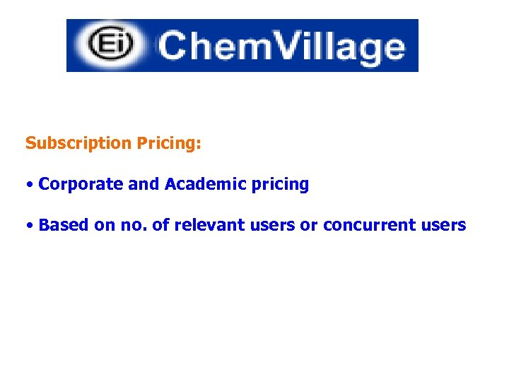 Subscription Pricing: • Corporate and Academic pricing • Based on no. of relevant users