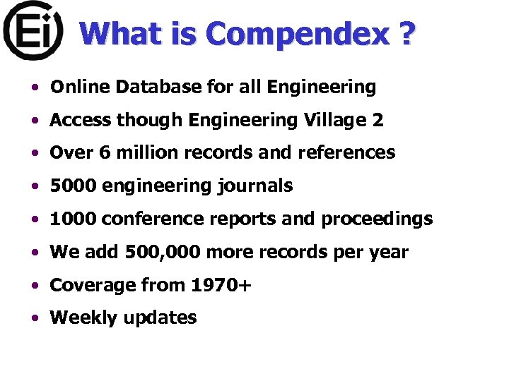 What is Compendex ? • Online Database for all Engineering • Access though Engineering