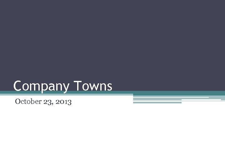 Company Towns October 23, 2013
