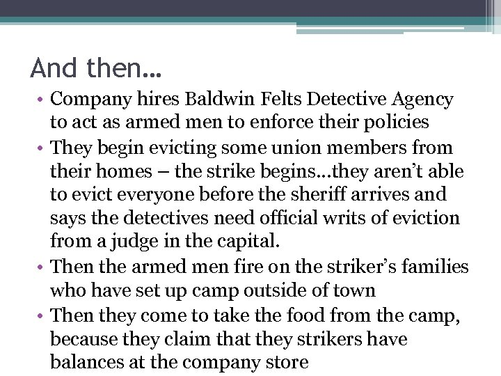 And then… • Company hires Baldwin Felts Detective Agency to act as armed men