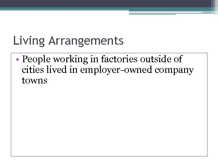 Living Arrangements • People working in factories outside of cities lived in employer-owned company