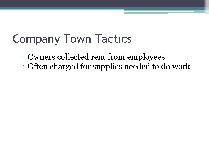 Company Town Tactics ▫ Owners collected rent from employees ▫ Often charged for supplies