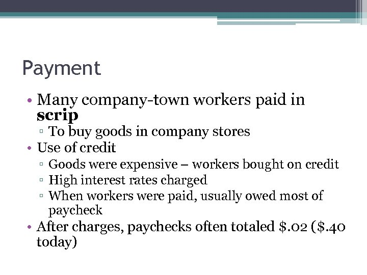 Payment • Many company-town workers paid in scrip ▫ To buy goods in company