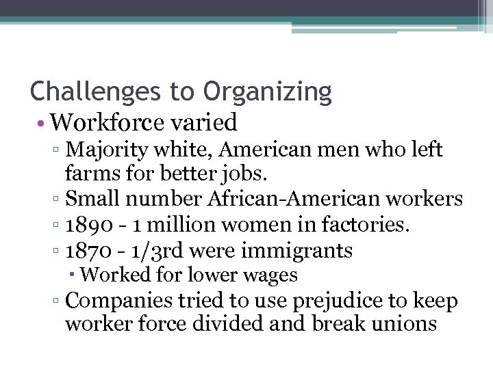 Challenges to Organizing • Workforce varied ▫ Majority white, American men who left farms