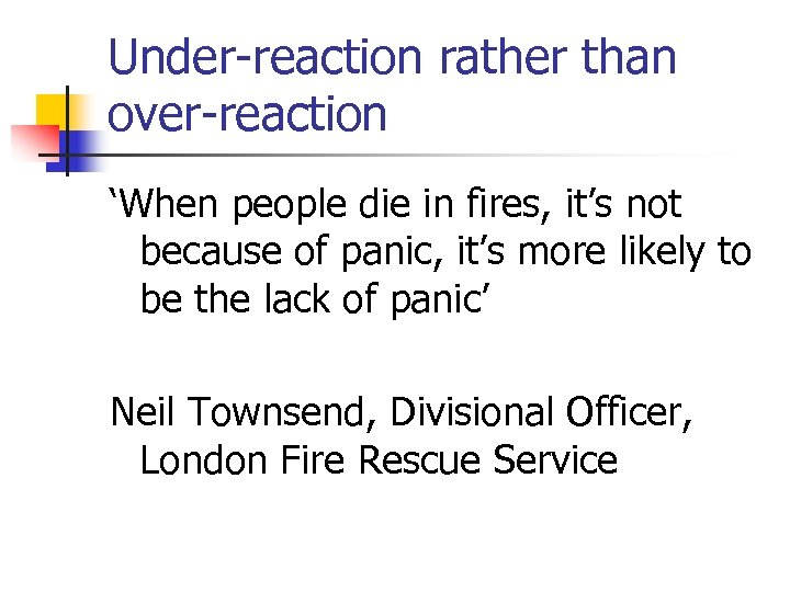 Under-reaction rather than over-reaction 'When people die in fires, it's not because of panic,