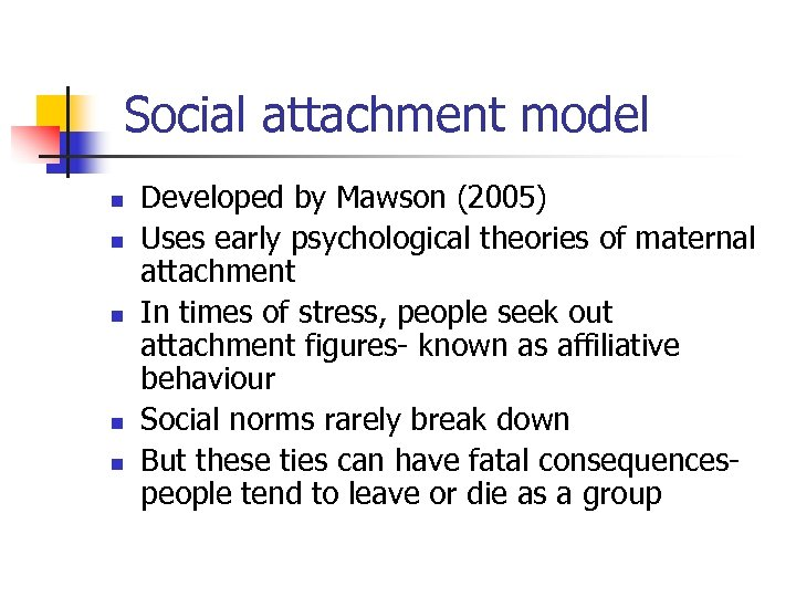 Social attachment model n n n Developed by Mawson (2005) Uses early psychological theories