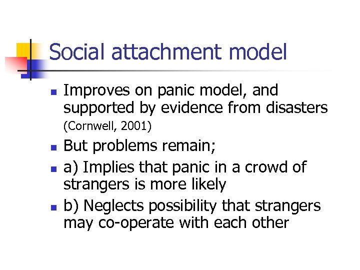 Social attachment model n Improves on panic model, and supported by evidence from disasters