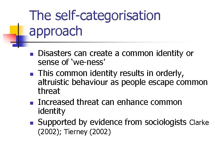The self-categorisation approach n n Disasters can create a common identity or sense of