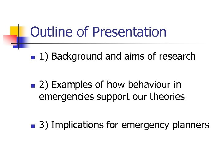 Outline of Presentation n 1) Background aims of research 2) Examples of how behaviour