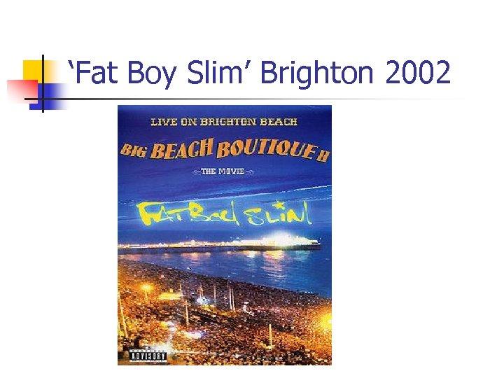 'Fat Boy Slim' Brighton 2002