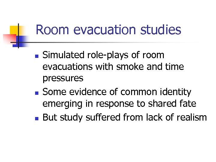 Room evacuation studies n n n Simulated role-plays of room evacuations with smoke and