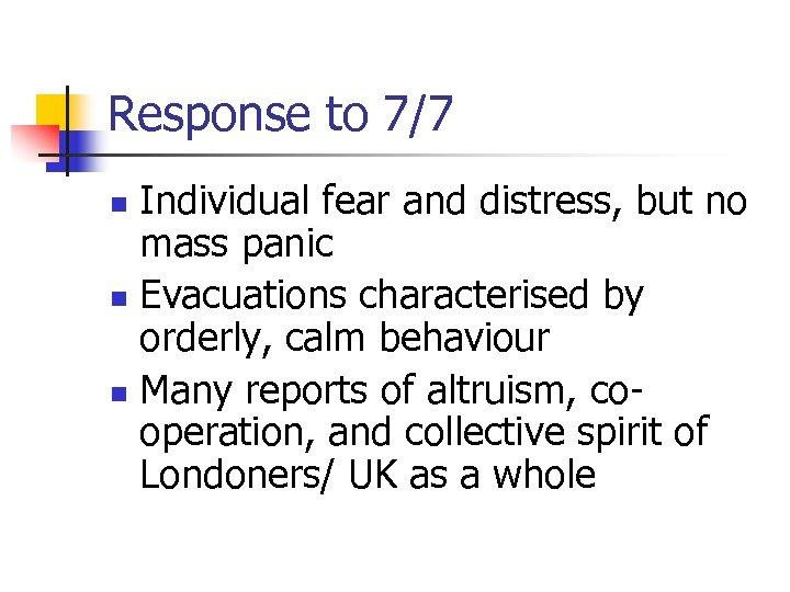 Response to 7/7 Individual fear and distress, but no mass panic n Evacuations characterised