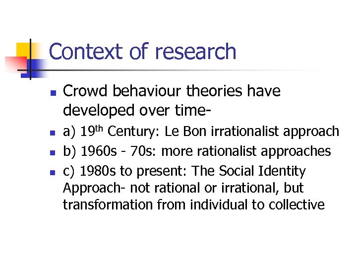 Context of research n n Crowd behaviour theories have developed over timea) 19 th