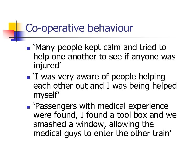 Co-operative behaviour n n n 'Many people kept calm and tried to help one