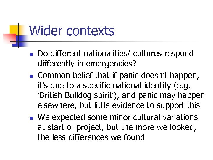 Wider contexts n n n Do different nationalities/ cultures respond differently in emergencies? Common