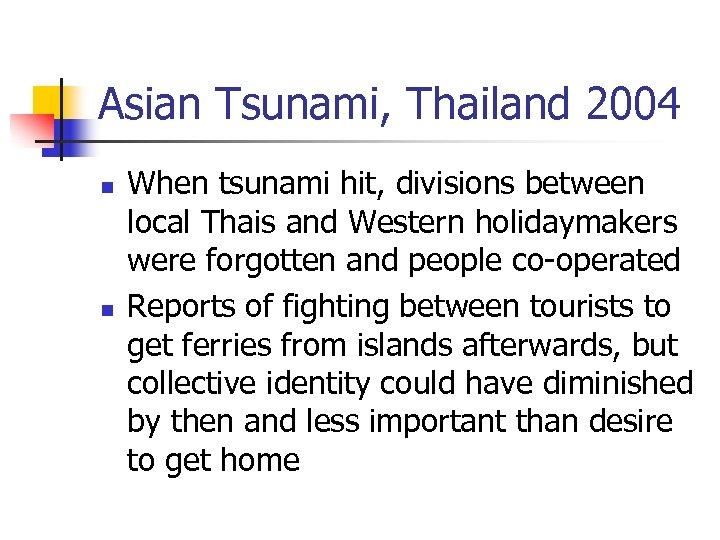 Asian Tsunami, Thailand 2004 n n When tsunami hit, divisions between local Thais and