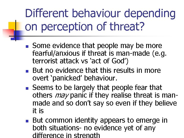 Different behaviour depending on perception of threat? n n Some evidence that people may