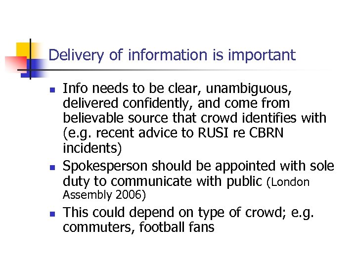 Delivery of information is important n n Info needs to be clear, unambiguous, delivered