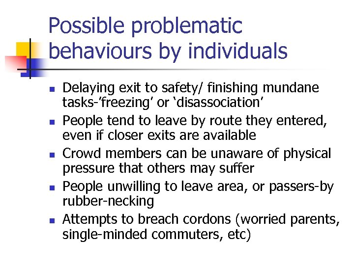 Possible problematic behaviours by individuals n n n Delaying exit to safety/ finishing mundane
