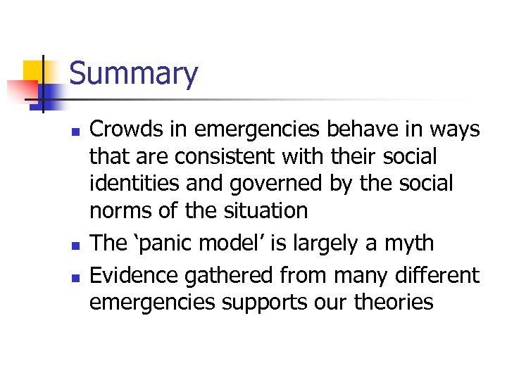 Summary n n n Crowds in emergencies behave in ways that are consistent with