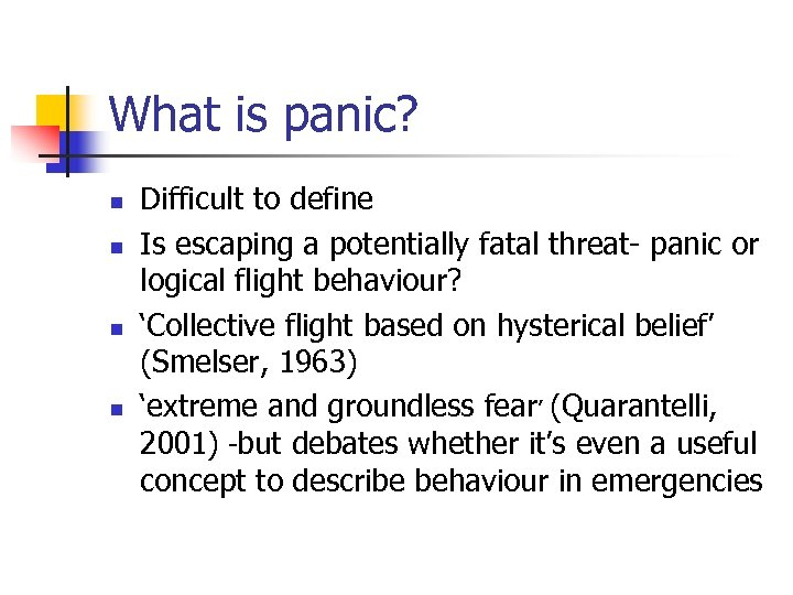 What is panic? n n Difficult to define Is escaping a potentially fatal threat-