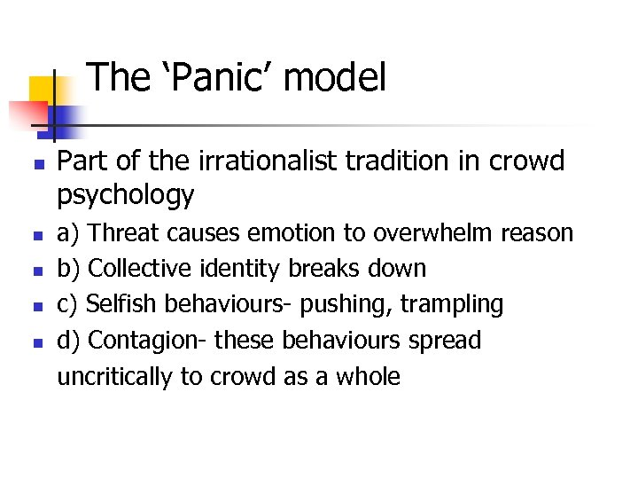 The 'Panic' model n n n Part of the irrationalist tradition in crowd psychology
