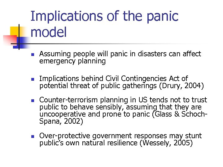 Implications of the panic model n Assuming people will panic in disasters can affect