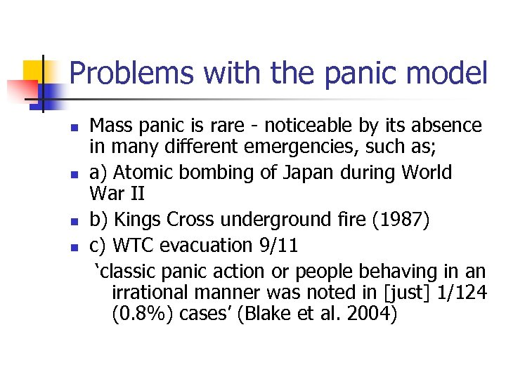 Problems with the panic model n n Mass panic is rare - noticeable by