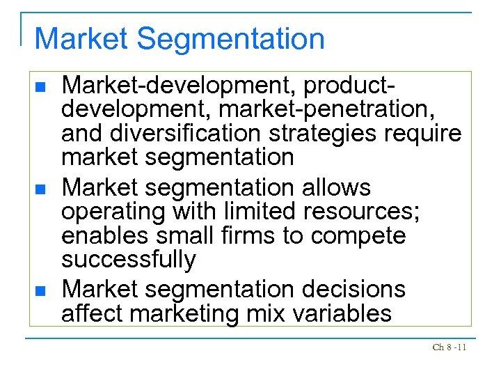 Market Segmentation n Market-development, productdevelopment, market-penetration, and diversification strategies require market segmentation Market segmentation
