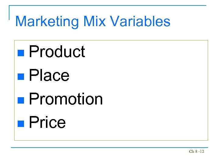 Marketing Mix Variables Product n Place n Promotion n Price n Ch 8 -12