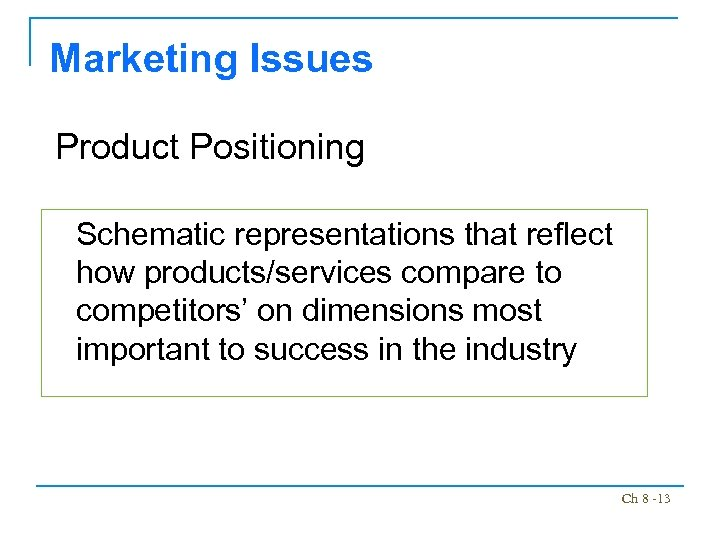 Marketing Issues Product Positioning Schematic representations that reflect how products/services compare to competitors' on